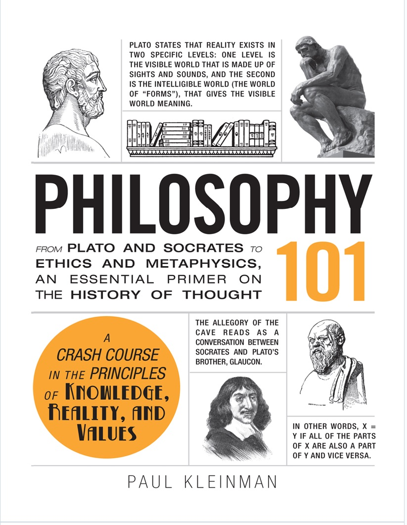 PHILOSOPHY 101 FROM PLATO AND SOCRATES TO ETHICS AND METAPHYSICS, AN ESSENTIAL PRIMER ON THE HISTORY OF THOUGHT